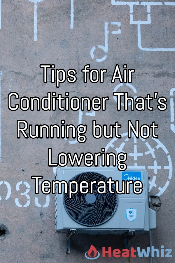Tips for Air Conditioner That's Running but Not Lowering