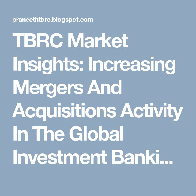 Tbrc Market Insights Increasing Mergers And Acquisitions Activity