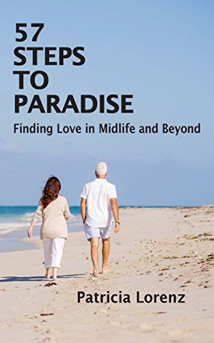 57 Steps to Paradise: Finding Love in Midlife and Beyond by [Lorenz, Patricia]
