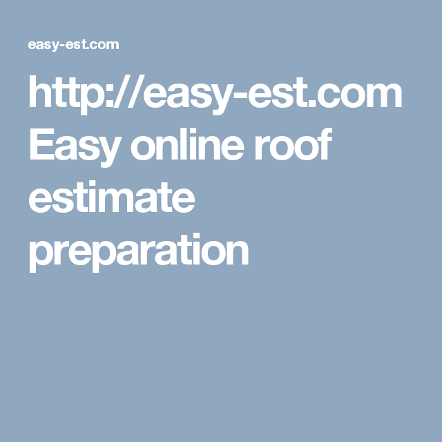 Http Easy Est Com Easy Online Roof Estimate Preparation Roofing Estimate Estimate Preparation