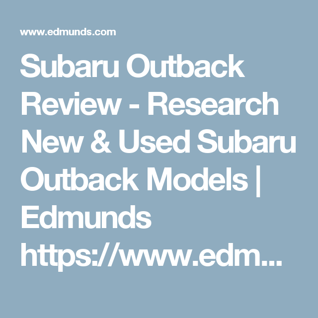 Subaru Outback Review Research New Used Subaru Outback Models Edmunds Https Www Edmunds Com Subaru Outback Subaru Subaru Outback Outback