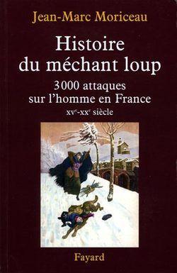 Moriceau.Histoire du méchant loup. 3000 attaques sur l'homme en France. 2007