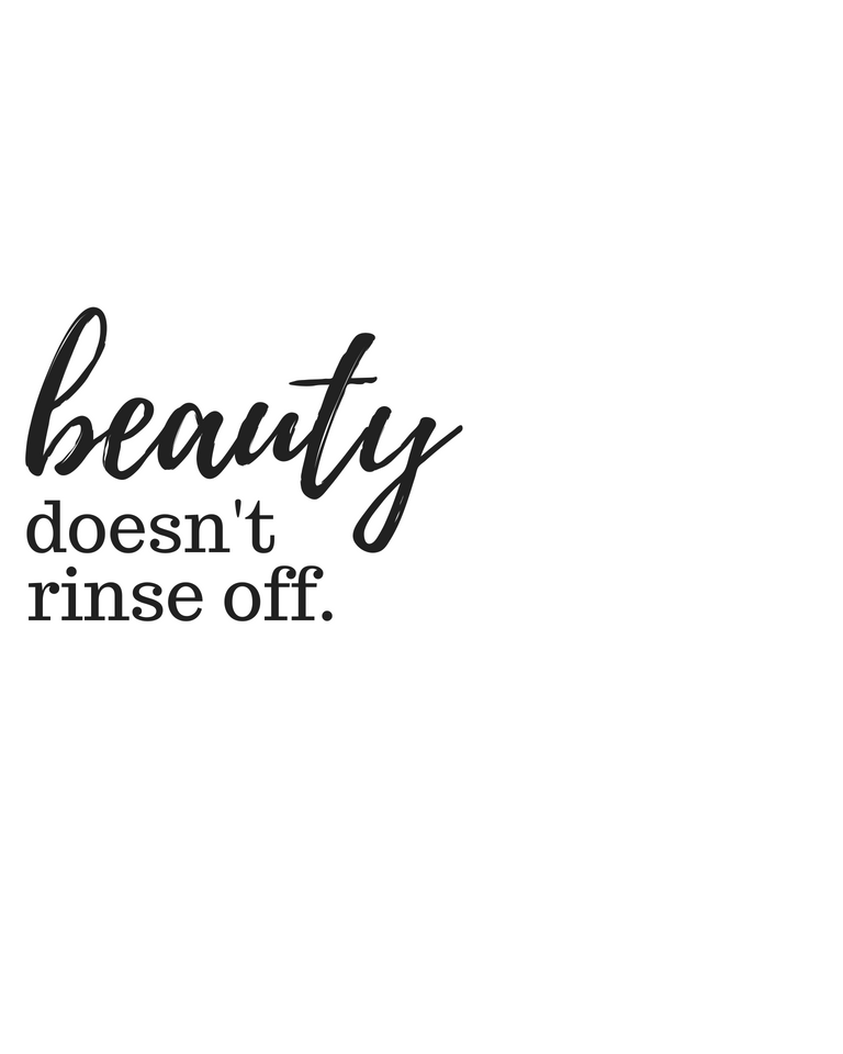 Beauty Doesn T Rinse Off Mentalhealth Quote Printable Beauty Makeup Natural Beauty Quotes Beauty Quotes Makeup Quotes
