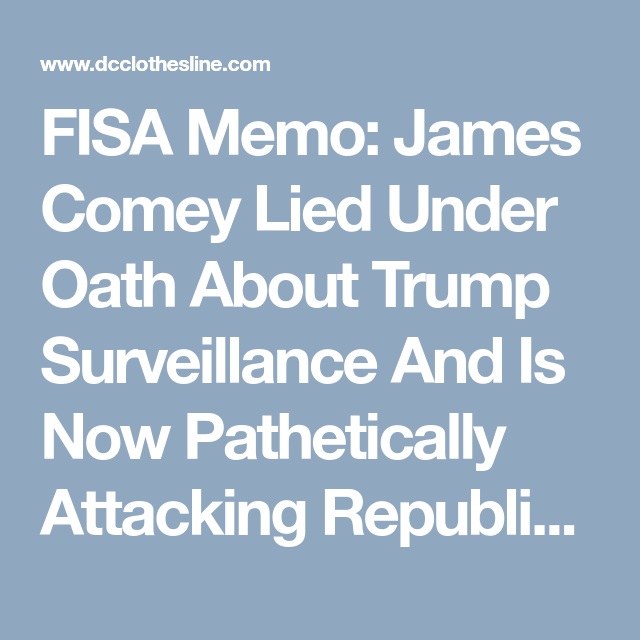 Fisa Memo James Comey Lied Under Oath About Trump Surveillance