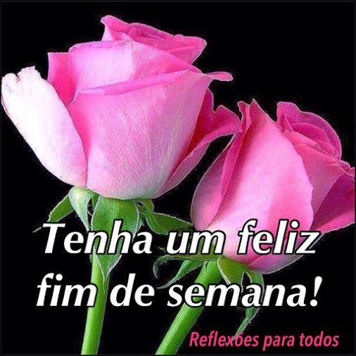 Rosas Para Voce Neste Feliz Fim De Semana Flores Com