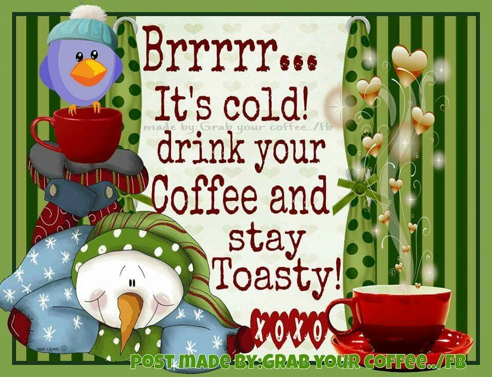 Brr Its Cold Drink Your Coffee Good Morning Coffee Good Morning Christmas Funny Good Morning Memes