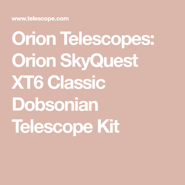 Orion Telescopes Orion Skyquest Xt6 Classic Dobsonian Telescope Kit Orion Telescopes Telescope Orion