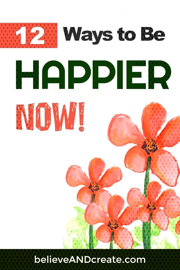 It's Time to Take Responsibility for Your Happiness: 12 Ways to Be Happier Now • Believe and Crea