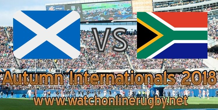 Scotland vs South Africa Live rugby Tournament 2018 World