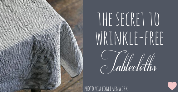 The Secret To Wrinkle Free Tablecloths