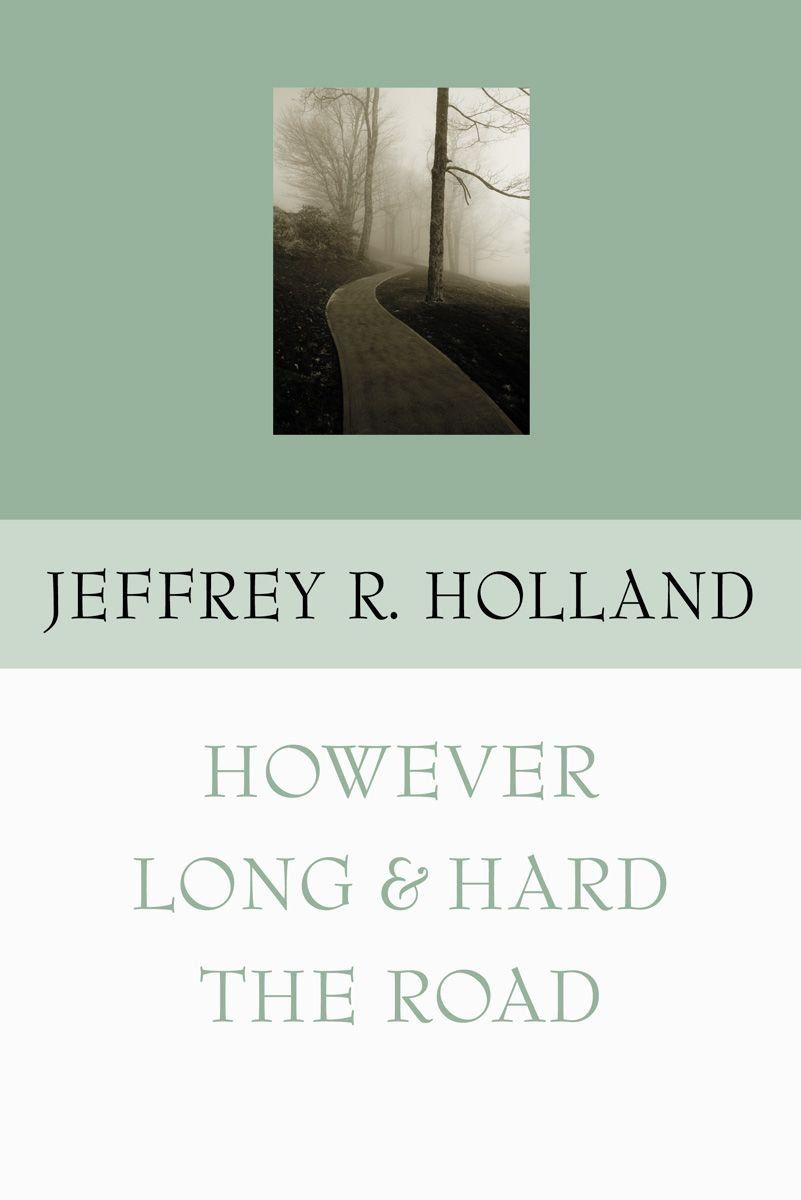 However long and hard the road by jeffrey r holland lds reader however long and hard the road by jeffrey r holland biocorpaavc