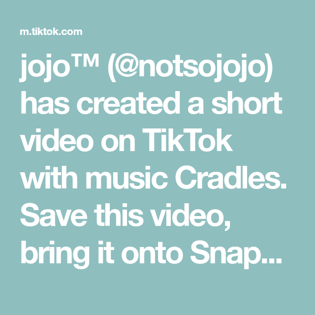 Jojo Notsojojo Has Created A Short Video On Tiktok With Music Cradles Save This Video Bring It Onto Snapchat Reverse It And Listen To How Crazy Canciones
