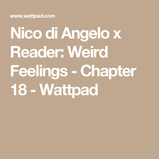 Nico di Angelo x Reader: Weird Feelings - Chapter 18 | Nico/camp