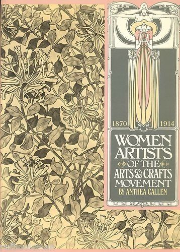 Women Artists Of The Arts Crafts Movement 1870 1914 By Anthea Callen Arts And Crafts Movement Women Artists Art Artist Books