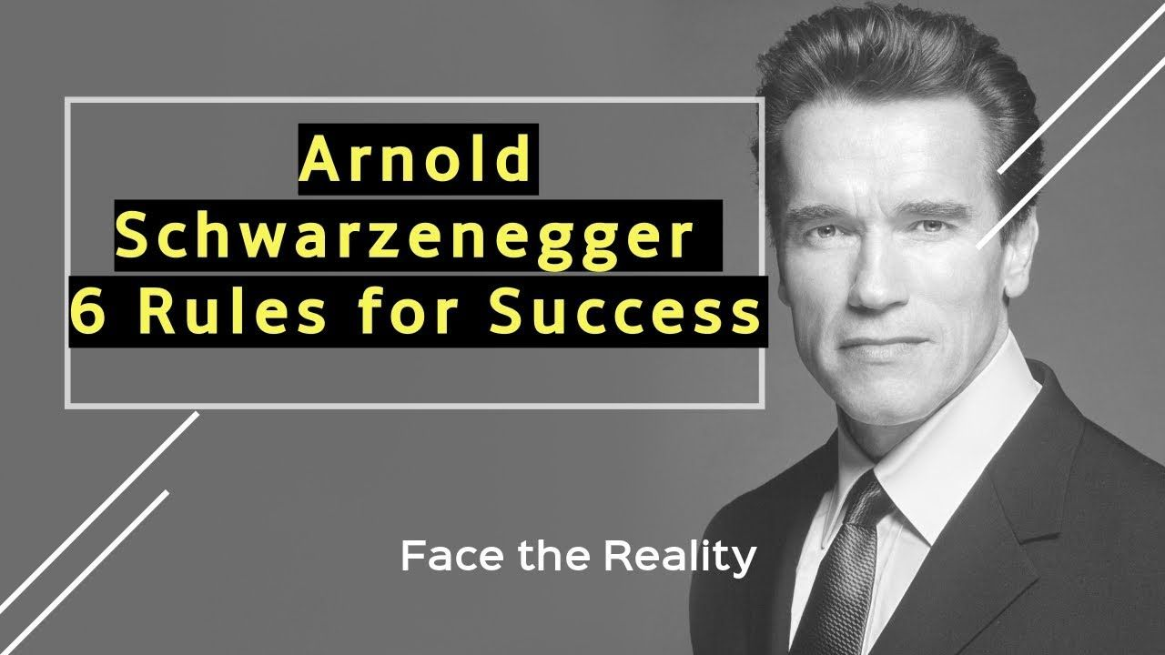 Arnold Schwarzenegger 6 Rules For Success Arnold Schwarzenegger