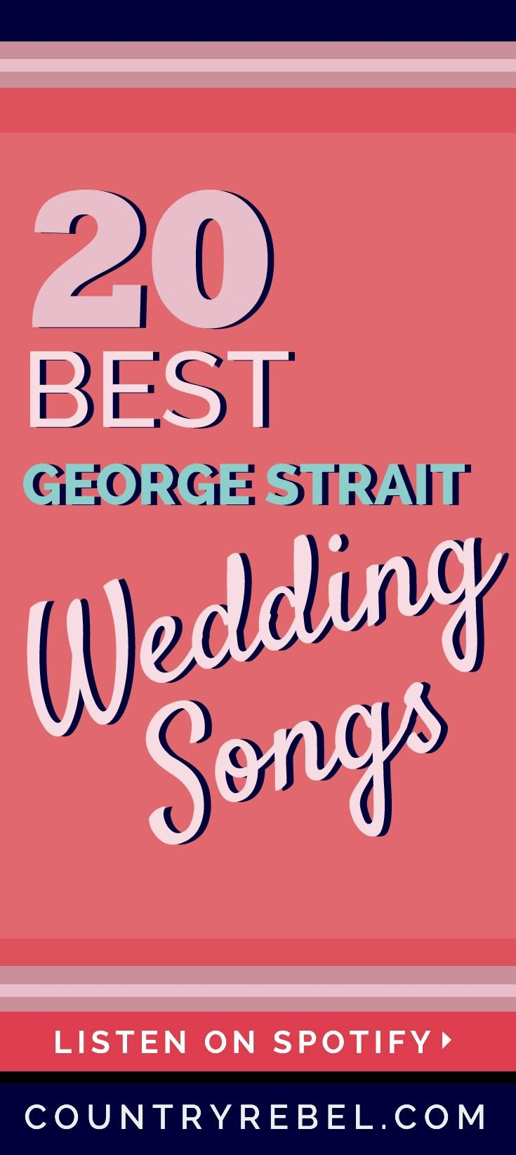 20 Swoon Worthy George Strait Wedding Songs Spotify Playlist Watch Wedding Songs Country Wedding Songs George Strait