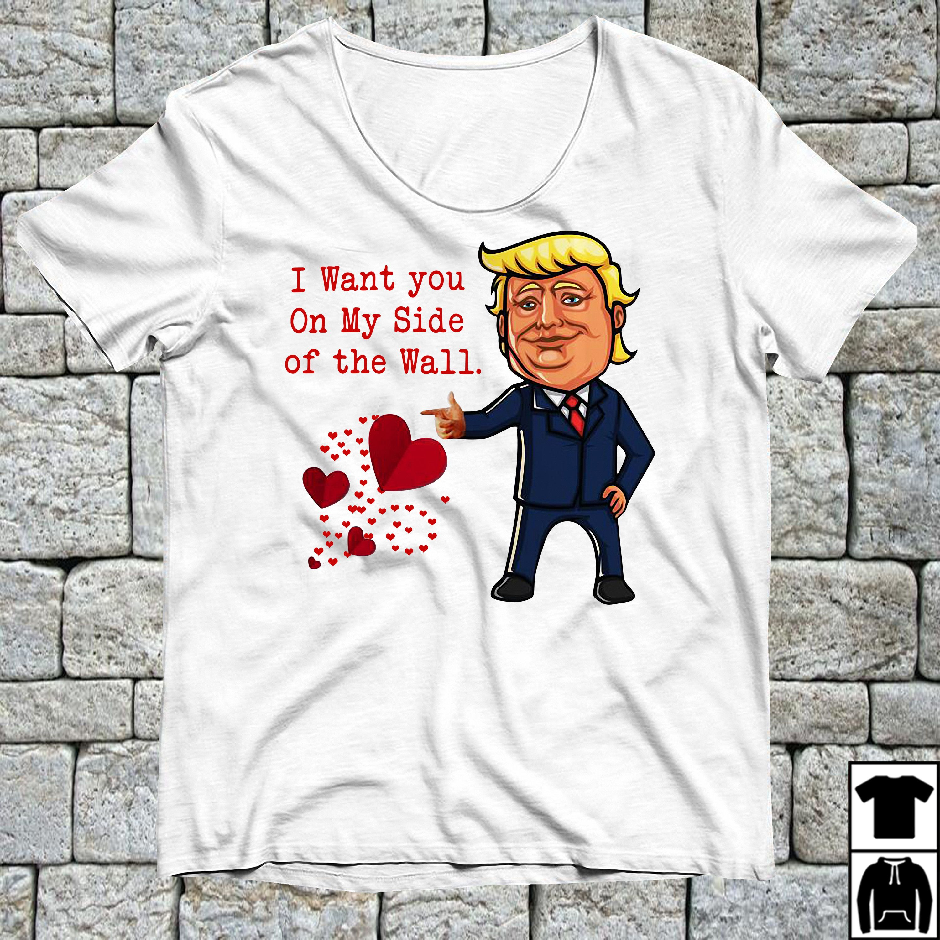Trump I Want You On My Side Of The Wall Shirt Hoodie And V Neck T
