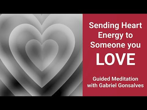 Sending Heart Energy To Someone You Love Guided Meditation With Gabriel Gonsalves Guided Meditation Love Spell That Work Meditation