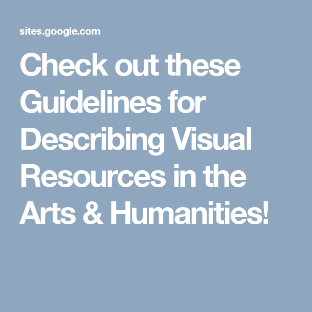 Check out these Guidelines for Describing Visual Resources in the Arts & Humanities!