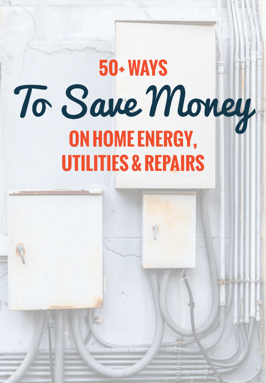 50+ Ways to Save Money on Home Energy, Utilities & Repairs ...