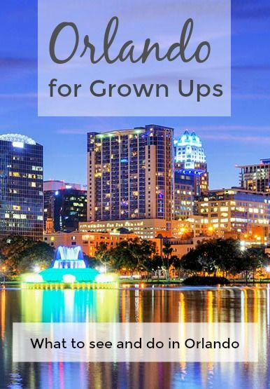 Orlando for Grown ups - all sorts of ideas to explore and experience Orlando away from the theme parks