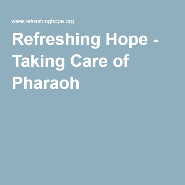 Refreshing Hope - Taking Care of Pharaoh