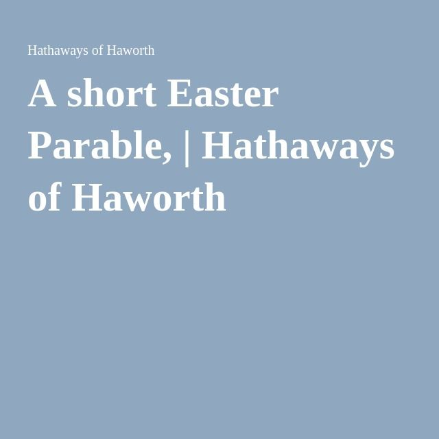 A short Easter Parable, | Hathaways of Haworth