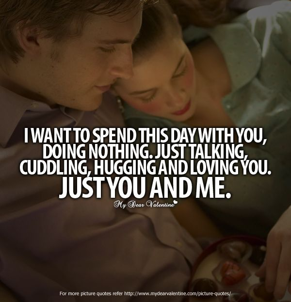 I Want To Cuddle With You Quotes: I Want To Spend Day With You, Doing Nothing, Just Talking