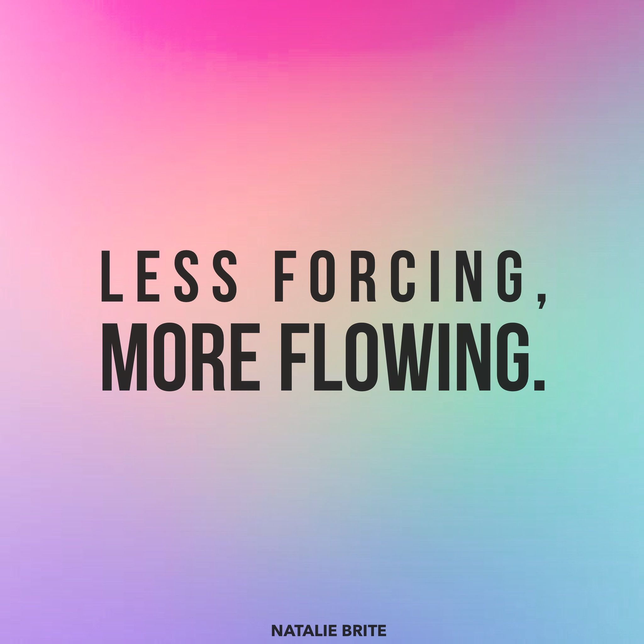 """Less forcing, more flowing."""