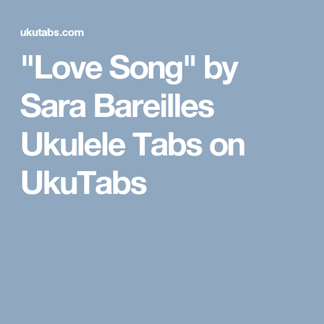 Love Song By Sara Bareilles Ukulele Tabs On Ukutabs Uke Can Do It