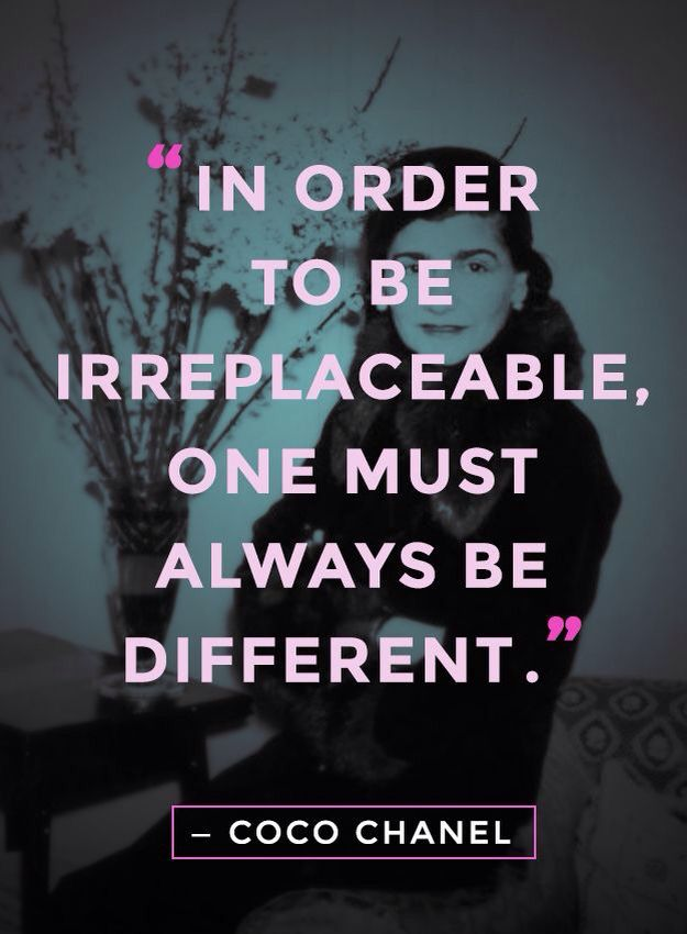 """""""In order to be irreplaceable, one must always be different."""" -Coco Chanel"""