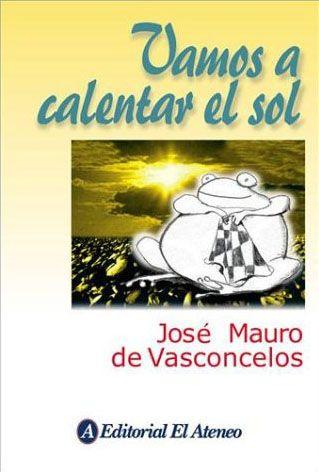 Vamos A Calentar El Sol Jose Mauro De Vasconcelos Continuación De Mi Planta De Naranja Lima Libros Que Voy Leyendo Sol Libros