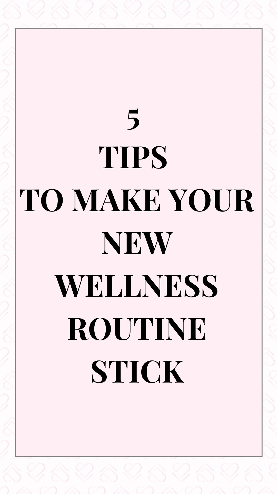 5 TIPS TO MAKE YOUR NEW WELLNESS ROUTINE HABITUAL