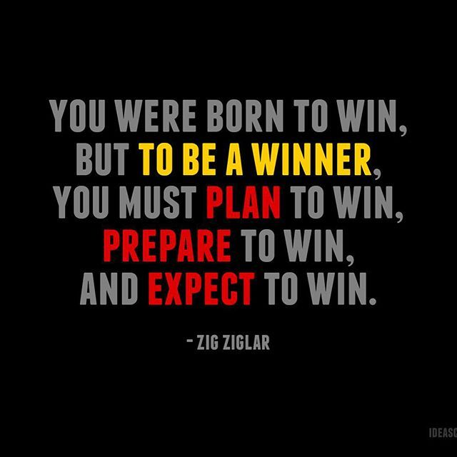 You Were Born To Win But To Be A Winner You Must Plan To Win Prepare To Win And Expect To Win Zig Ziglar Winning Quotes Business Quotes Smile Quotes