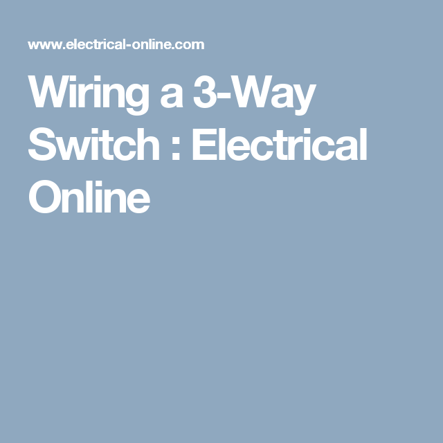 Wiring a 3-Way Switch : Electrical Online | 3 way switch | Pinterest ...