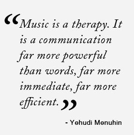 Music Is A Therapy It Is A Communication Far More Powerful Than