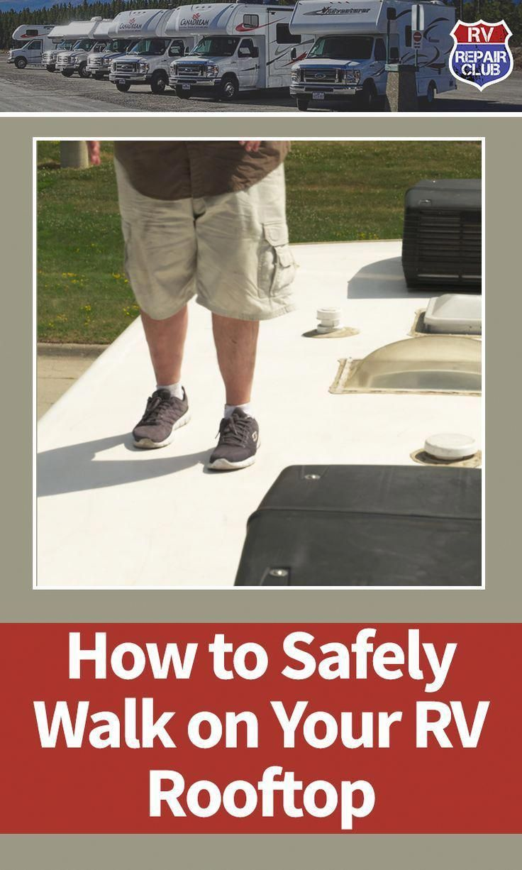 Going Up On An Rv Roof How And When To Walk Rvrc Camper Maintenance Rv Camping Checklist Rv Camping