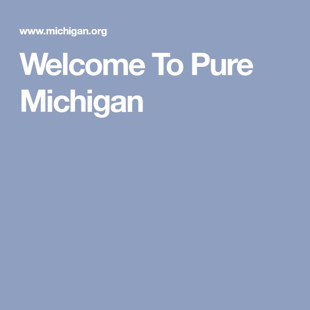 Welcome To Pure Michigan Pure Michigan Pure Products Michigan