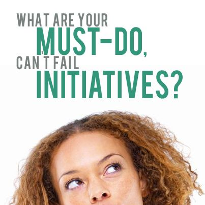 What Are Your Must Do Can T Fail Initiatives The Outstanding Organization Organization Life Coach Inspirational Words