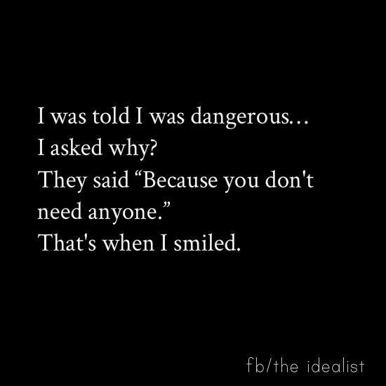 I Was Told I Was Dangerousi Asked Why They Said Because You Don