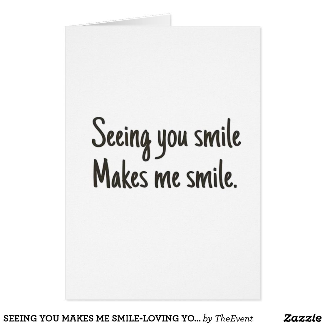 Seeing You Makes Me Smile Loving You Is My Fav Zazzle Com In 2021 Make Me Happy Quotes Happy Quotes My Everything Quotes