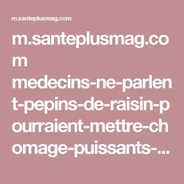 m.santeplusmag.com medecins-ne-parlent-pepins-de-raisin-pourraient-mettre-chomage-puissants-quils-peuvent-eliminer-pires-maladies
