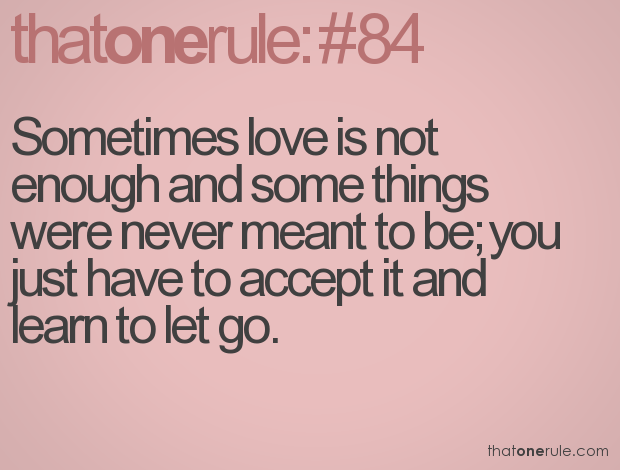 Sometimes Love Is Not Enough And Some Things Were Never Meant To Be
