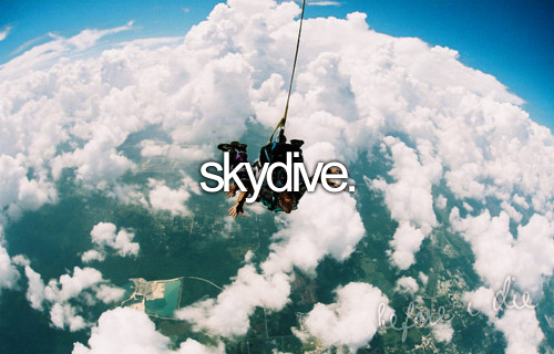 I'm getting more and more chicken as I get older though, so I'm thinking of settling for the indoor skydiving!