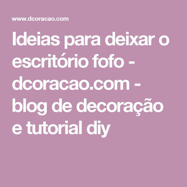Ideias para deixar o escritório fofo - dcoracao.com - blog de decoração e tutorial diy