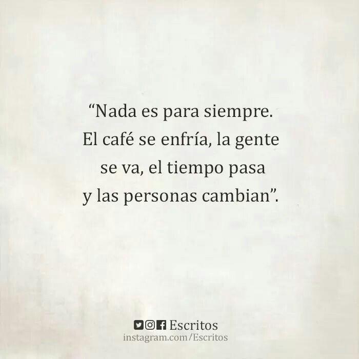 Life Quotes In Spanish New Nada Es Para Siempreel Café Se Enfría La Gente Se Va El Tiempo