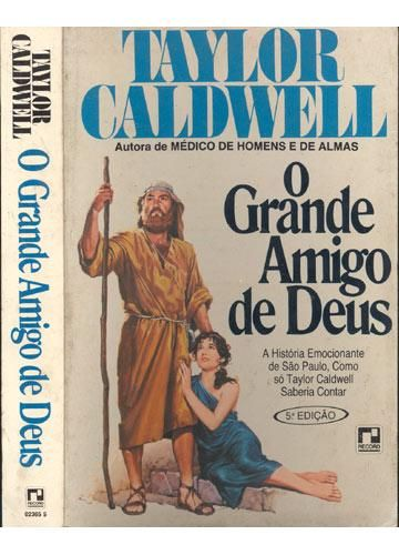 O Grande Amigo De Deus Taylor Caldwell O Romance Relata A Luta