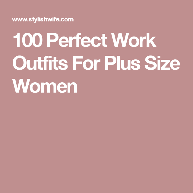 100 Perfect Work Outfits For Plus Size Women