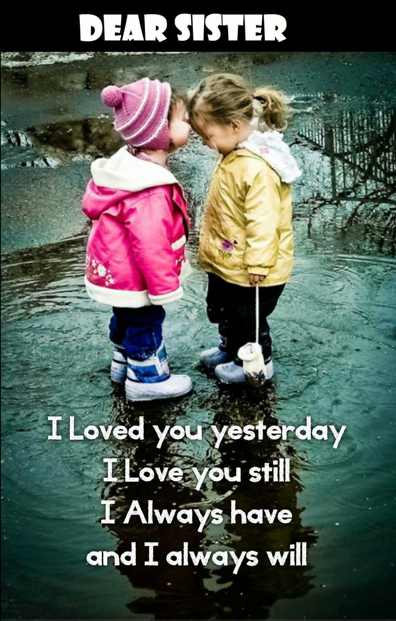 Dear sister, I loved you yesterday I love you still I ...