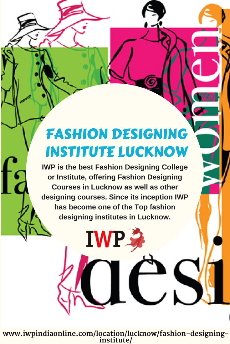 For Fashion Designing Course Iwp Institute In Lucknow Is The Best Option We Will Provide Fashion Designing Course Fashion Designing Institute Fashion Courses